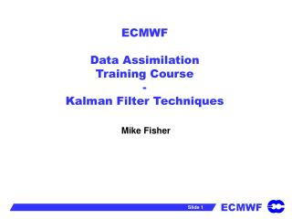 ECMWF  Data Assimilation Training Course  - Kalman Filter Techniques