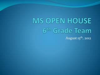 MS OPEN HOUSE 6 th  Grade Team