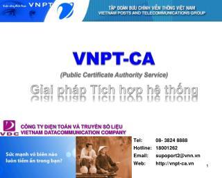 Tel: 08- 3824 8888 Hotline: 18001262 Email: supoport2@vnn.vn Web: vnpt-ca.vn