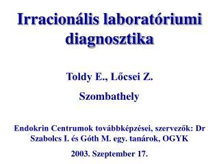 Irracionális laboratóriumi diagnosztika Toldy E., Lőcsei Z. Szombathely