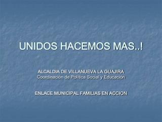 UNIDOS HACEMOS MAS..!