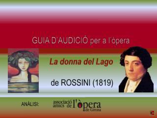 GUIA D'AUDICIÓ per a l'òpera La  donna  del Lago  de ROSSINI (1819)