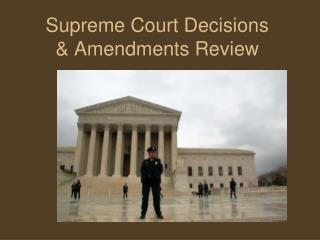 Supreme Court Decisions  &  Amendments Review