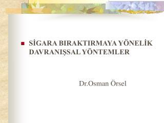 SİGARA BIRAKTIRMAYA YÖNELİK DAVRANIŞSAL YÖNTEMLER                                 Dr.Osman Örsel