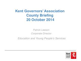 Kent Governors' Association County Briefing  20 October 2014
