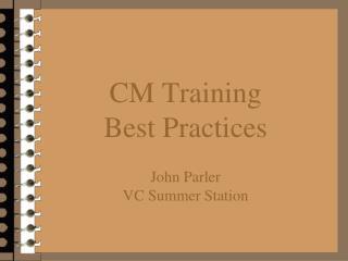 CM Training  Best Practices  John Parler VC Summer Station