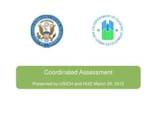 Coordinated Assessment  Presented by USICH and HUD March 20, 2012