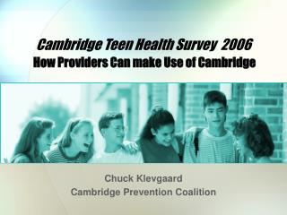 Cambridge Teen Health Survey  2006 How Providers Can make Use of Cambridge