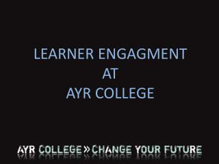 LEARNER ENGAGMENT AT AYR COLLEGE
