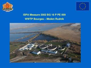 ISPA Measure 2002 BG 16 P PE 009 WWTP Bourgas – Meden Rudnik