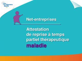 Net-entreprises  Attestation  de reprise à temps partiel thérapeutique maladie