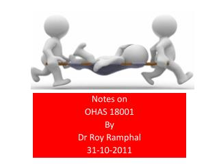 Notes on  OHAS 18001 By Dr Roy Ramphal 31-10-2011