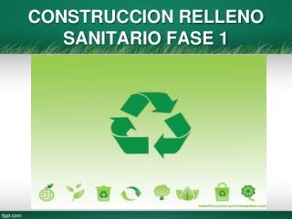 CONSTRUCCION RELLENO SANITARIO FASE 1