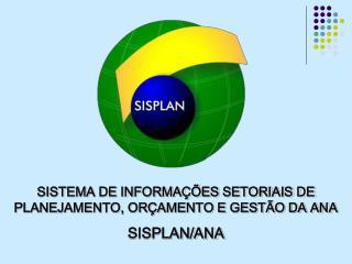 SISTEMA DE INFORMAÇÕES SETORIAIS DE PLANEJAMENTO, ORÇAMENTO E GESTÃO DA ANA SISPLAN/ANA