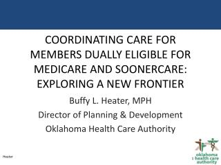 Buffy L. Heater, MPH Director of Planning & Development Oklahoma Health Care Authority