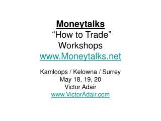 Moneytalks  �How to Trade�  Workshops Moneytalks