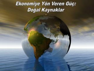 Ekonomiye Yön Veren Güç: Doğal Kaynaklar
