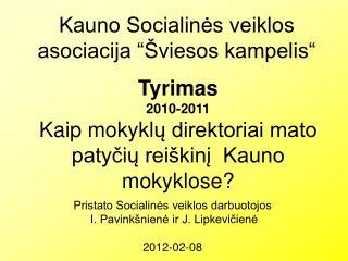 Tyrimas 2010-2011 Kaip mokykl ų direktoriai mato patyčių reiškinį  Kauno mokyklose?