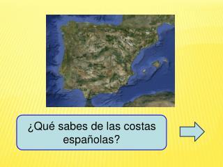 ¿Qué sabes de las costas españolas?