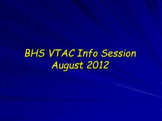 BHS VTAC Info Session August 2012