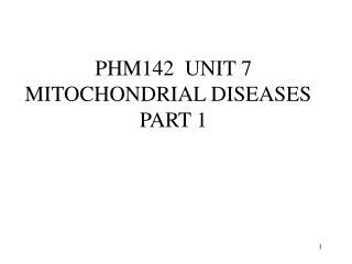 PHM142  UNIT 7 MITOCHONDRIAL DISEASES   PART 1