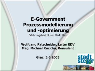 Wolfgang Patscheider, Leiter EDV Mag. Michael Ruzicka, Konsulent Graz, 5.6.2003