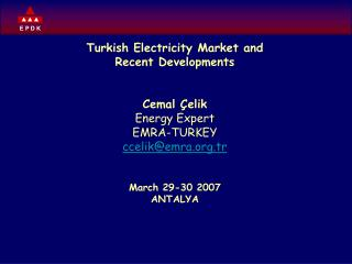 Turkish Electricity Market and   Recent Developments Cemal Çelik Energy Expert EMRA-TURKEY