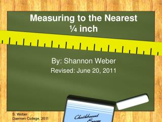 Measuring to the Nearest  � inch