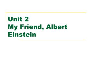 Unit 2 My Friend, Albert Einstein