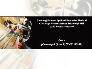 Rancang Bangun Aplikasi Reminder Medical Check-Up Memanfaatkan Teknologi SMS  pada Prodia Sidoarjo
