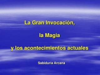 La Gran Invocación, la Magia  y los acontecimientos actuales