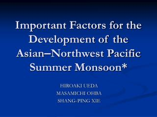 Important Factors for the Development of the Asian – Northwest Pacific Summer Monsoon*