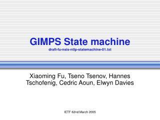 GIMPS State machine draft-fu-nsis-ntlp-statemachine-01.txt
