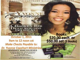 October 1, 2011 9am to 12 noon  cst Make Checks Payable to: Dr. Yvonne  Capehart  Ministries