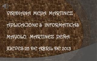 VIRIDIANA  MEJIA  MARTINEZ APLICACIONE S  INFORMATICAS  MAYOLO   MARTINEZ  PEÑA