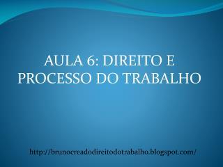 AULA 6: DIREITO E PROCESSO DO TRABALHO