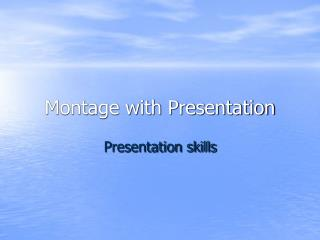 Montage with Presentation