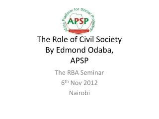 The Role of Civil Society By Edmond Odaba,  APSP