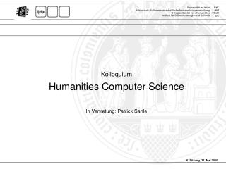 Kolloquium Humanities Computer Science  In Vertretung: Patrick Sahle