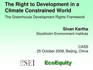 Sivan Kartha     Stockholm Environment Institute CASS 25 October 2008, Beijing, China
