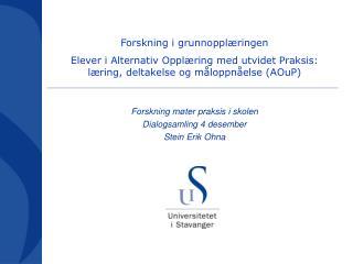 Forskning møter praksis i skolen Dialogsamling 4 desember Stein Erik Ohna