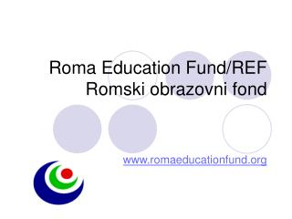 Roma Education Fund /REF  Romski obrazovni fond