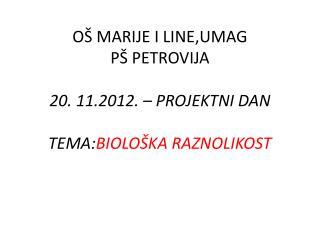 OŠ MARIJE I LINE,UMAG PŠ PETROVIJA 20. 11.2012. –  PROJEKTNI  DAN TEMA: BIOLOŠKA RAZNOLIKOST