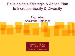 Developing a Strategic & Action Plan to Increase Equity & Diversity Ryan Allen Assistant Professor