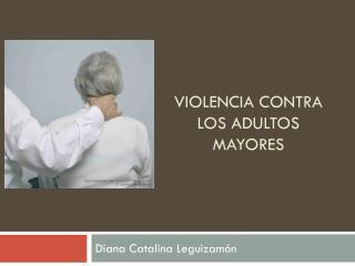 VIOLENCIA  CONTRA Los adultos MAYORES