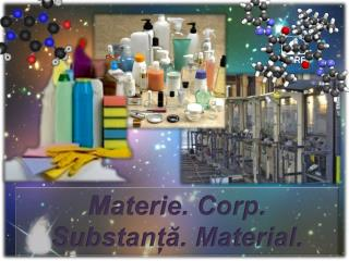 Materie. Corp.  Substan??. Material.