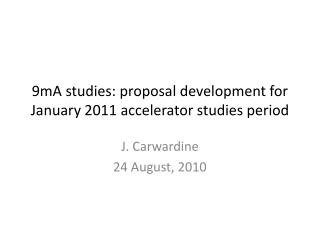 9mA studies: proposal development for January 2011 accelerator studies period