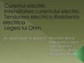 Curentul  electric Intensitatea curentului  electric Tensiunea electrica.Rezistenta electrica