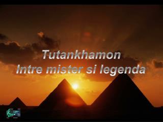 Tutankhamon Intre mister si legenda