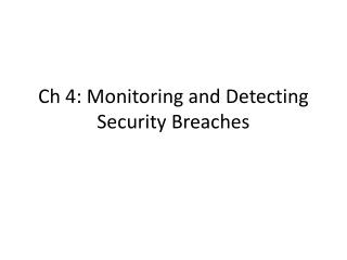 Ch 4: Monitoring and Detecting Security Breaches